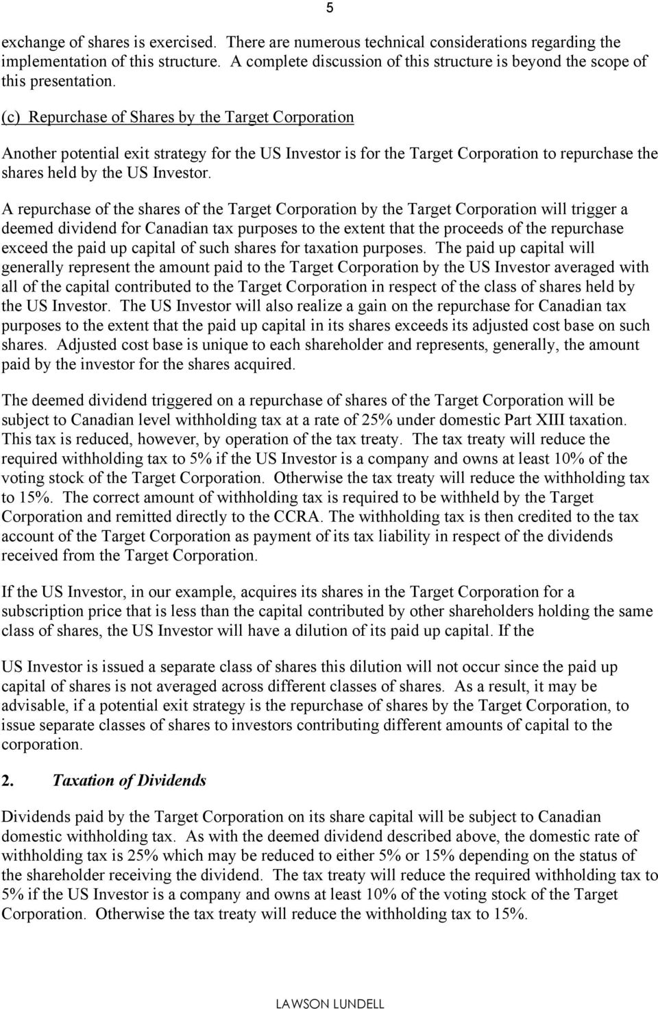 (c) Repurchase of Shares by the Target Corporation Another potential exit strategy for the US Investor is for the Target Corporation to repurchase the shares held by the US Investor.
