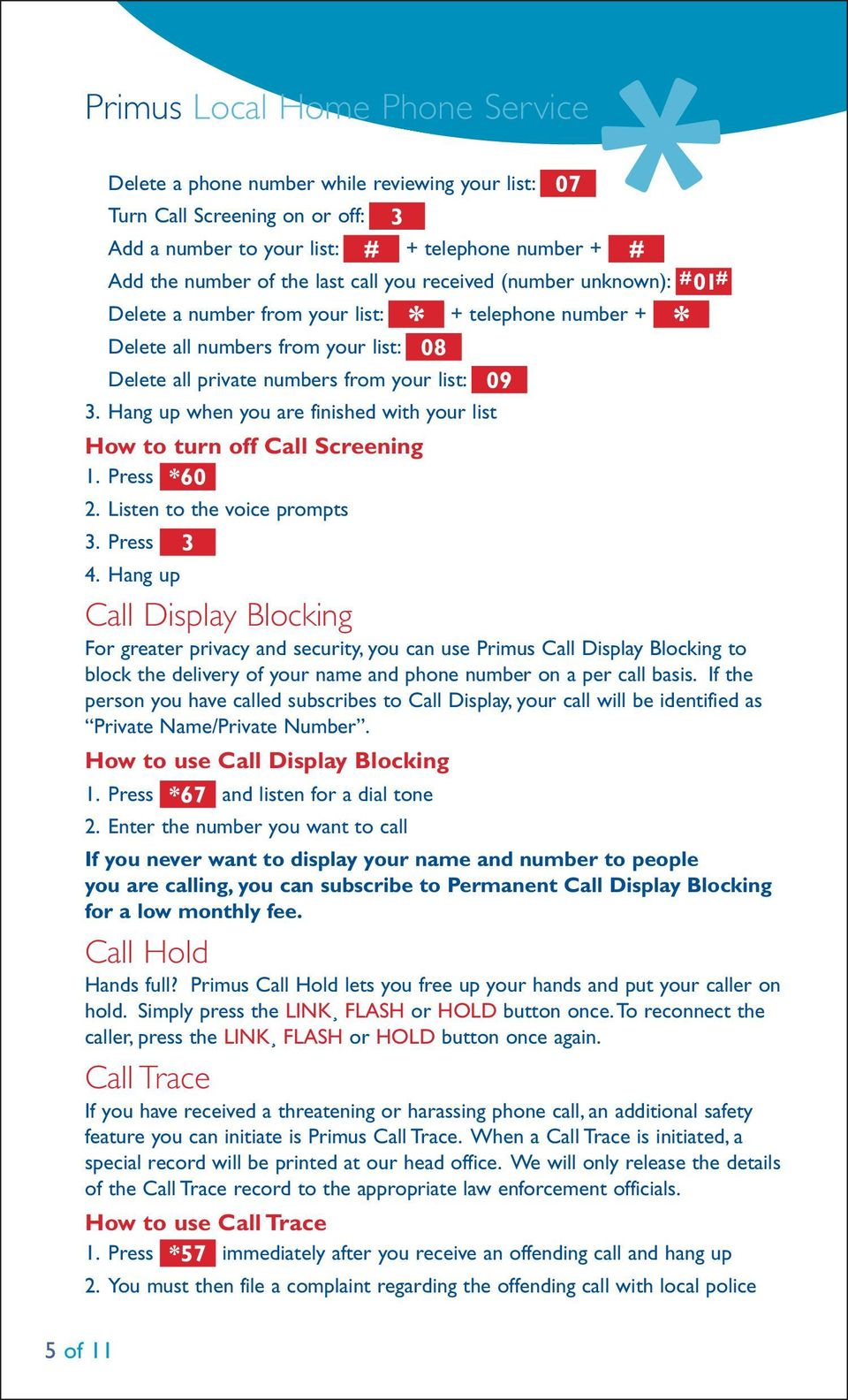 Hang up when you are finished with your list How to turn off Call Screening 1. Press *60 2. Listen to the voice prompts 3. Press 3 4.