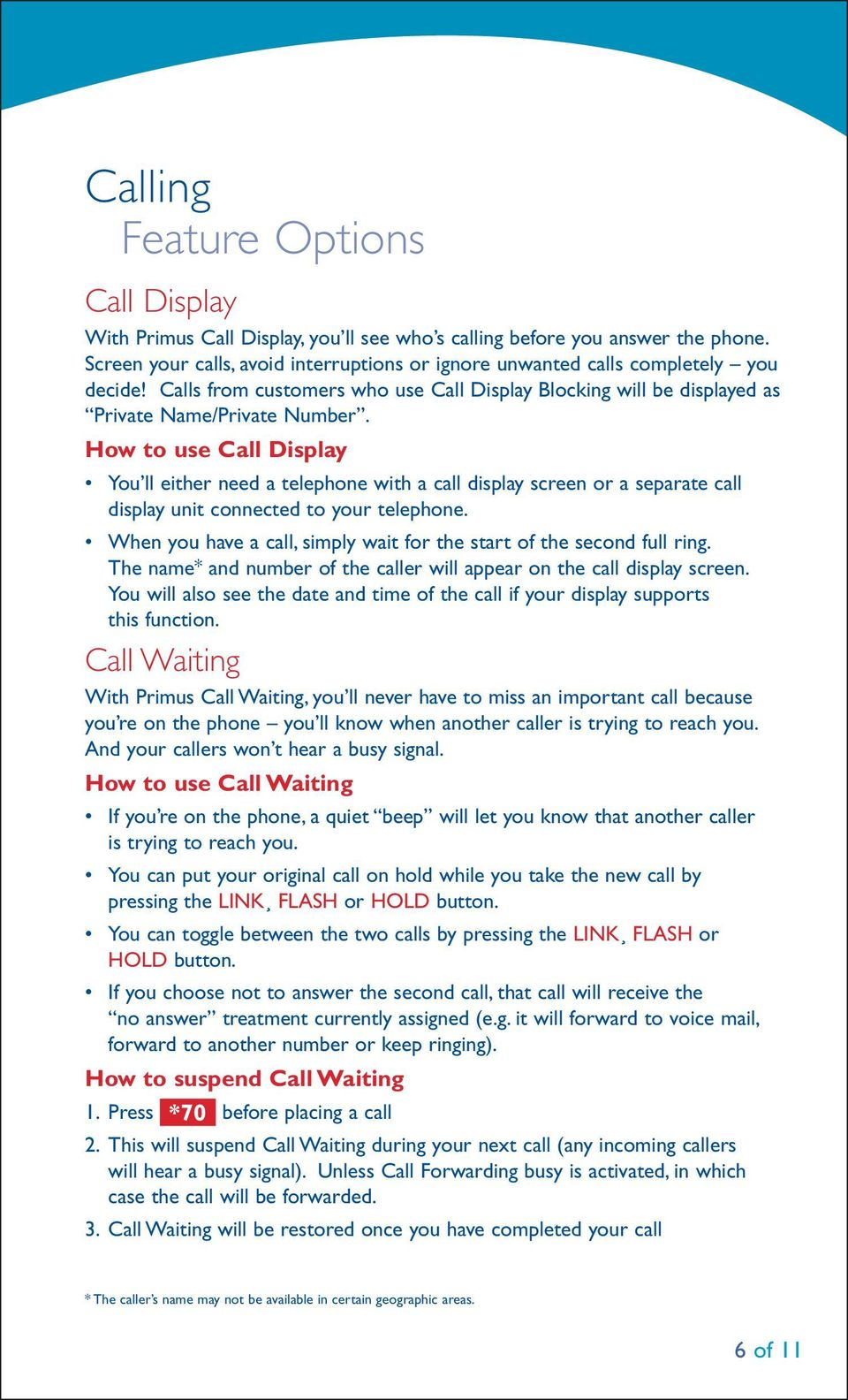 How to use Call Display You ll either need a telephone with a call display screen or a separate call display unit connected to your telephone.