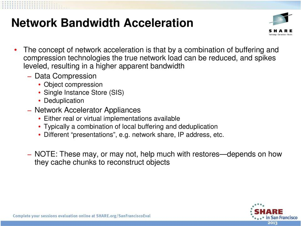 Network Accelerator Appliances Either real or virtual implementations available Typically a combination of local buffering and deduplication Different