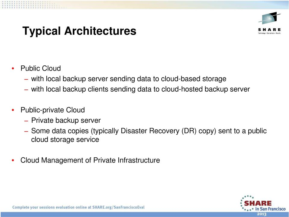 server Public-private Cloud Private backup server Some data copies (typically Disaster