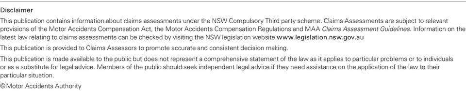 Information on the latest law relating to claims assessments can be checked by visiting the NSW legislation website www.legislation.nsw.gov.