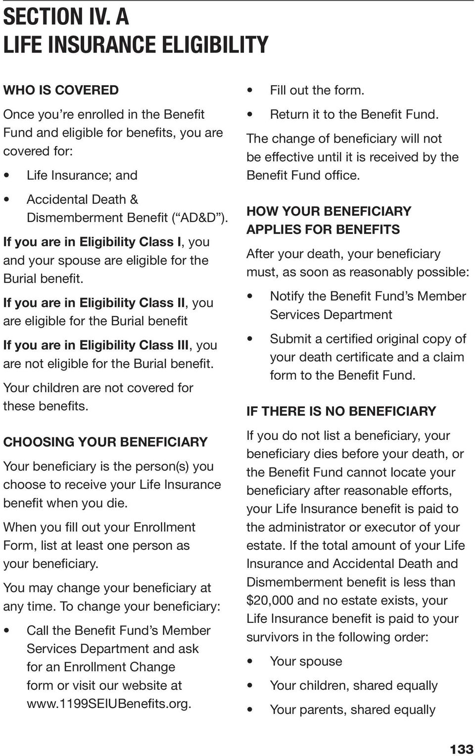 AD&D ). If you are in Eligibility Class I, you and your spouse are eligible for the Burial benefit.