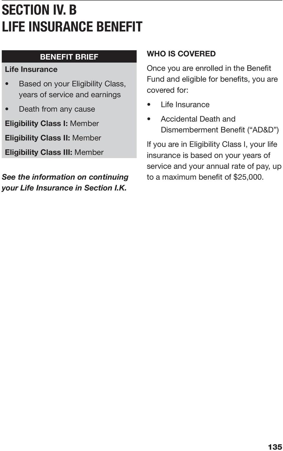 Member Eligibility Class II: Member Eligibility Class III: Member See the information on continuing your Life Insurance in Section I.K.
