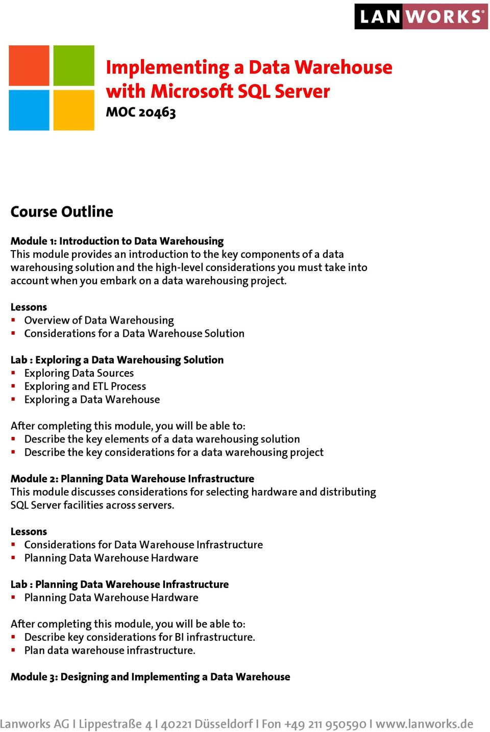 Overview of Data Warehousing Considerations for a Data Warehouse Solution Lab : Exploring a Data Warehousing Solution Exploring Data Sources Exploring and ETL Process Exploring a Data Warehouse