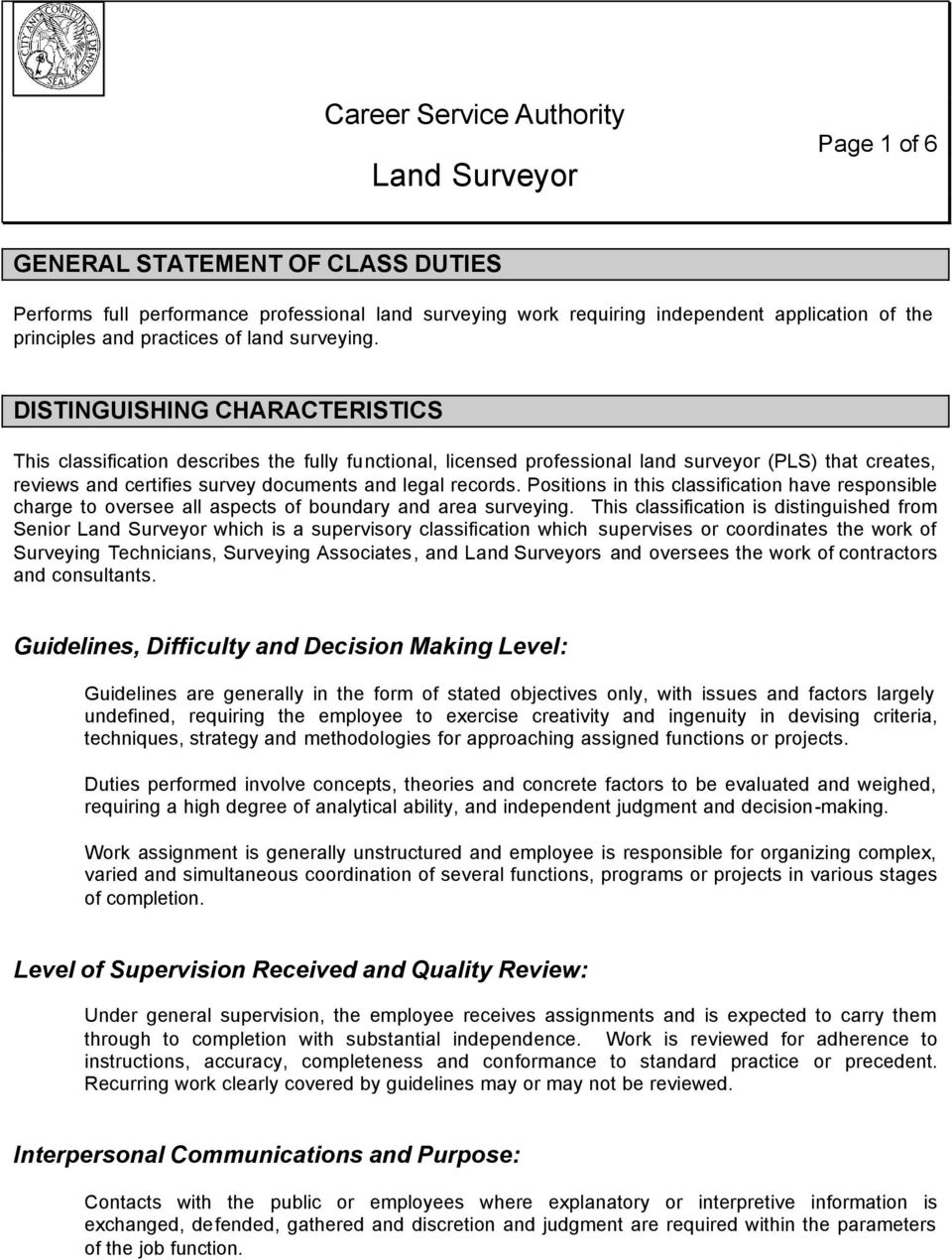 DISTINGUISHING CHARACTERISTICS This classification describes the fully functional, licensed professional land surveyor (PLS) that creates, reviews and certifies survey documents and legal records.