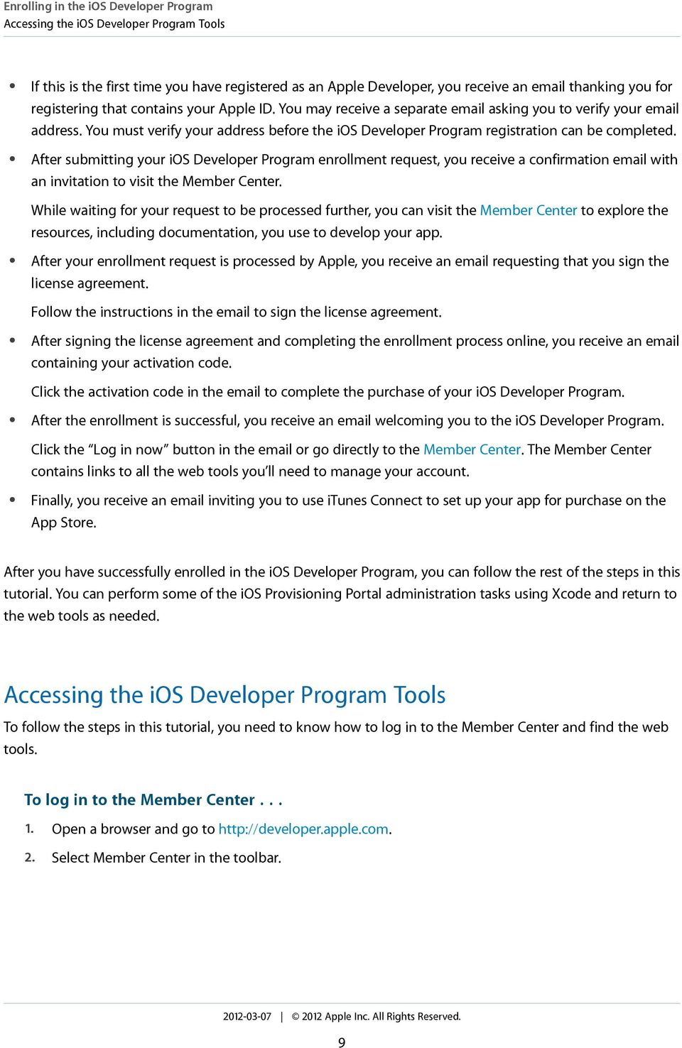 After submitting your ios Developer Program enrollment request, you receive a confirmation email with an invitation to visit the Member Center.