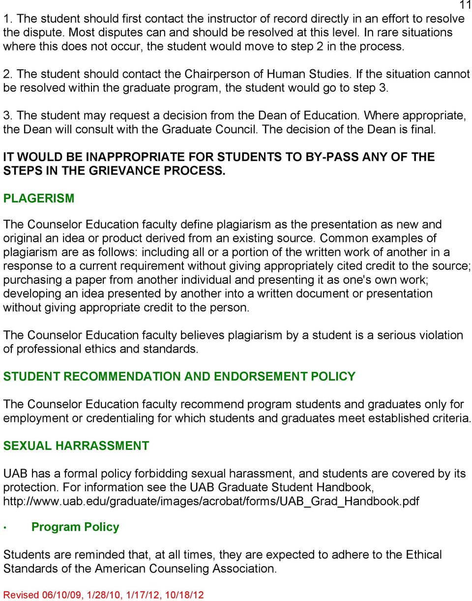 If the situation cannot be resolved within the graduate program, the student would go to step 3. 3. The student may request a decision from the Dean of Education.