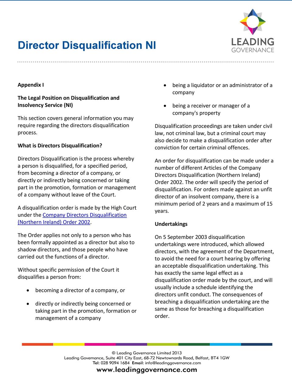 Directors Disqualification is the process whereby a person is disqualified, for a specified period, from becoming a director of a company, or directly or indirectly being concerned or taking part in