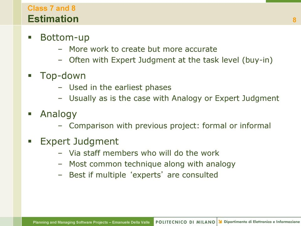 Analogy or Expert Judgment Comparison with previous project: formal or informal Expert Judgment Via