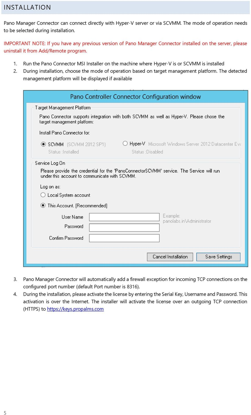 Run the Pano Connector MSI Installer on the machine where Hyper-V is or SCVMM is installed 2. During installation, choose the mode of operation based on target management platform.