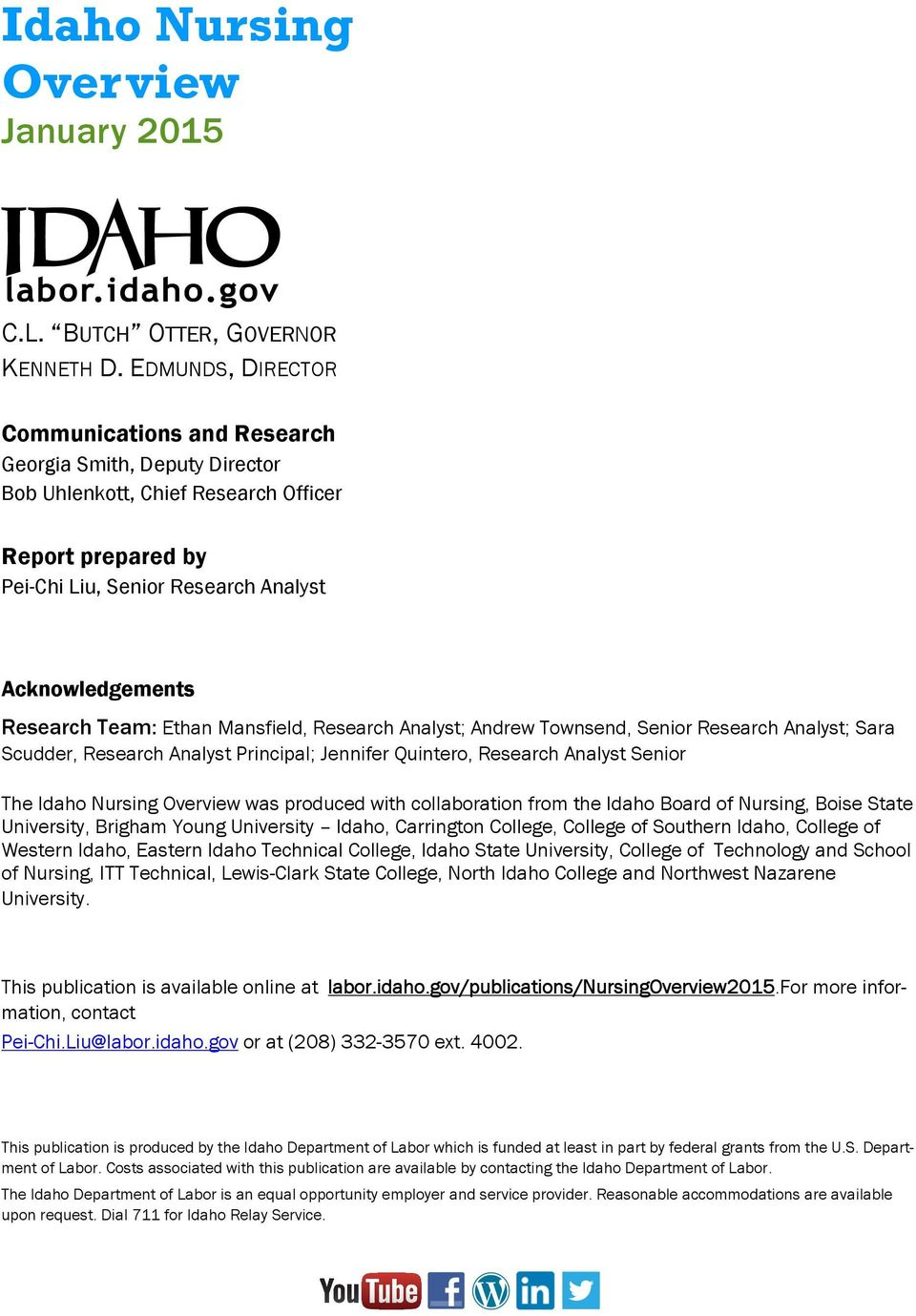 Team: Ethan Mansfield, Research Analyst; Andrew Townsend, Senior Research Analyst; Sara Scudder, Research Analyst Principal; Jennifer Quintero, Research Analyst Senior The Idaho Nursing Overview was