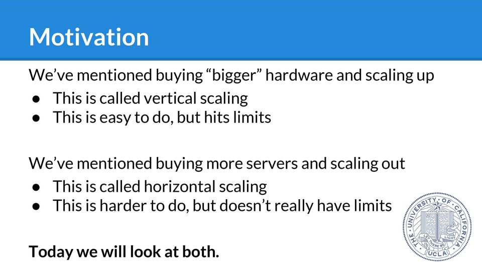 mentioned buying more servers and scaling out This is called horizontal