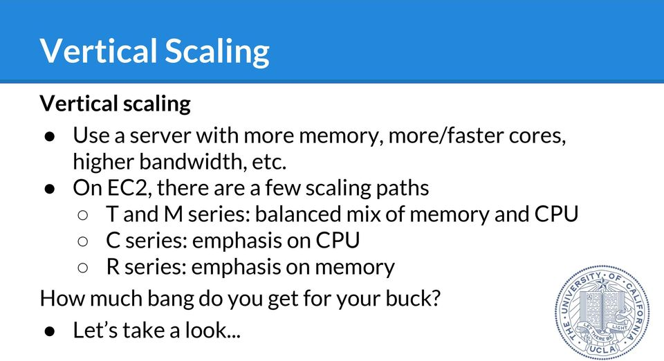 On EC2, there are a few scaling paths T and M series: balanced mix of memory