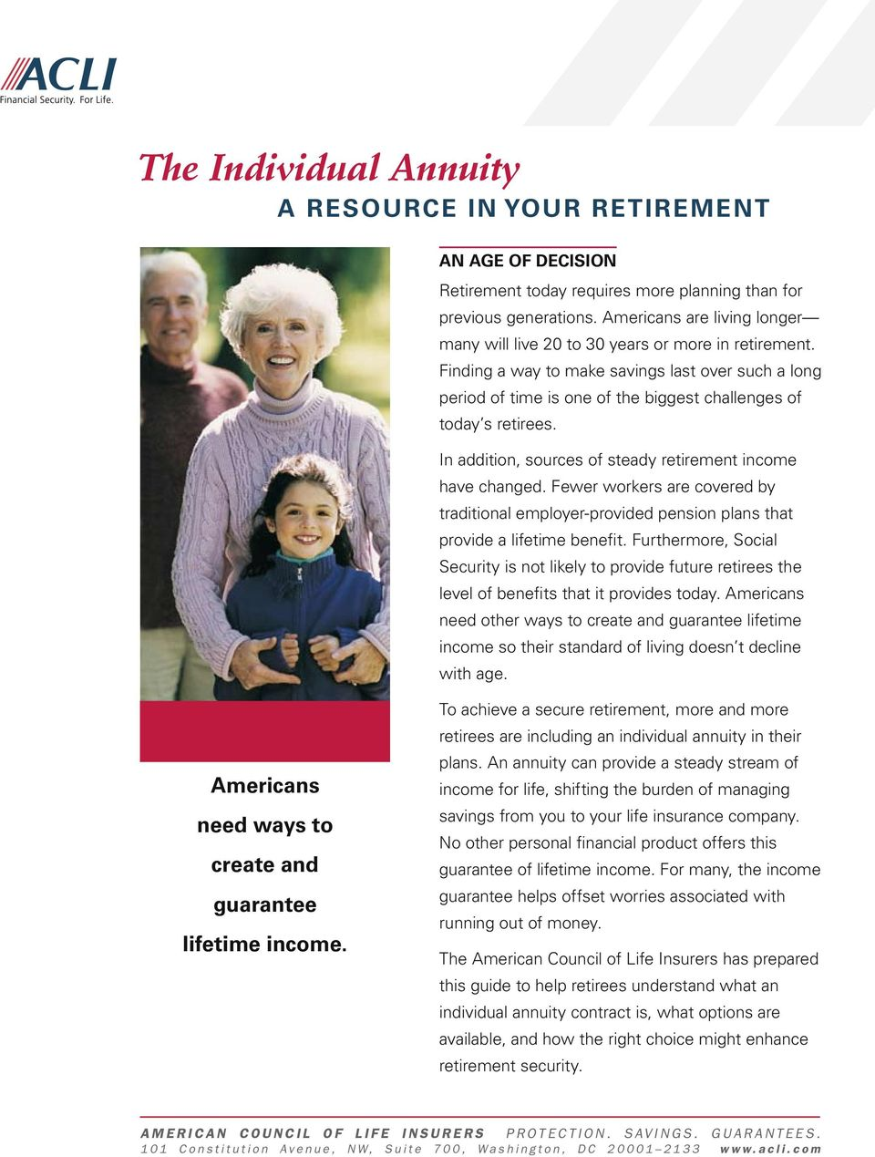 Finding a way to make savings last over such a long period of time is one of the biggest challenges of today s retirees. In addition, sources of steady retirement income have changed.