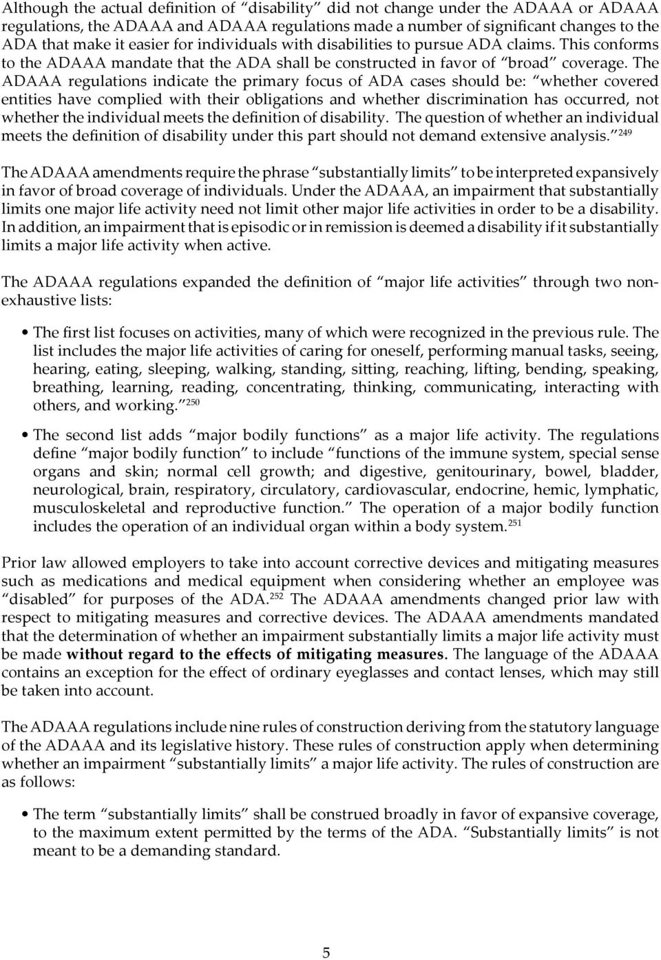 The ADAAA regulations indicate the primary focus of ADA cases should be: whether covered entities have complied with their obligations and whether discrimination has occurred, not whether the