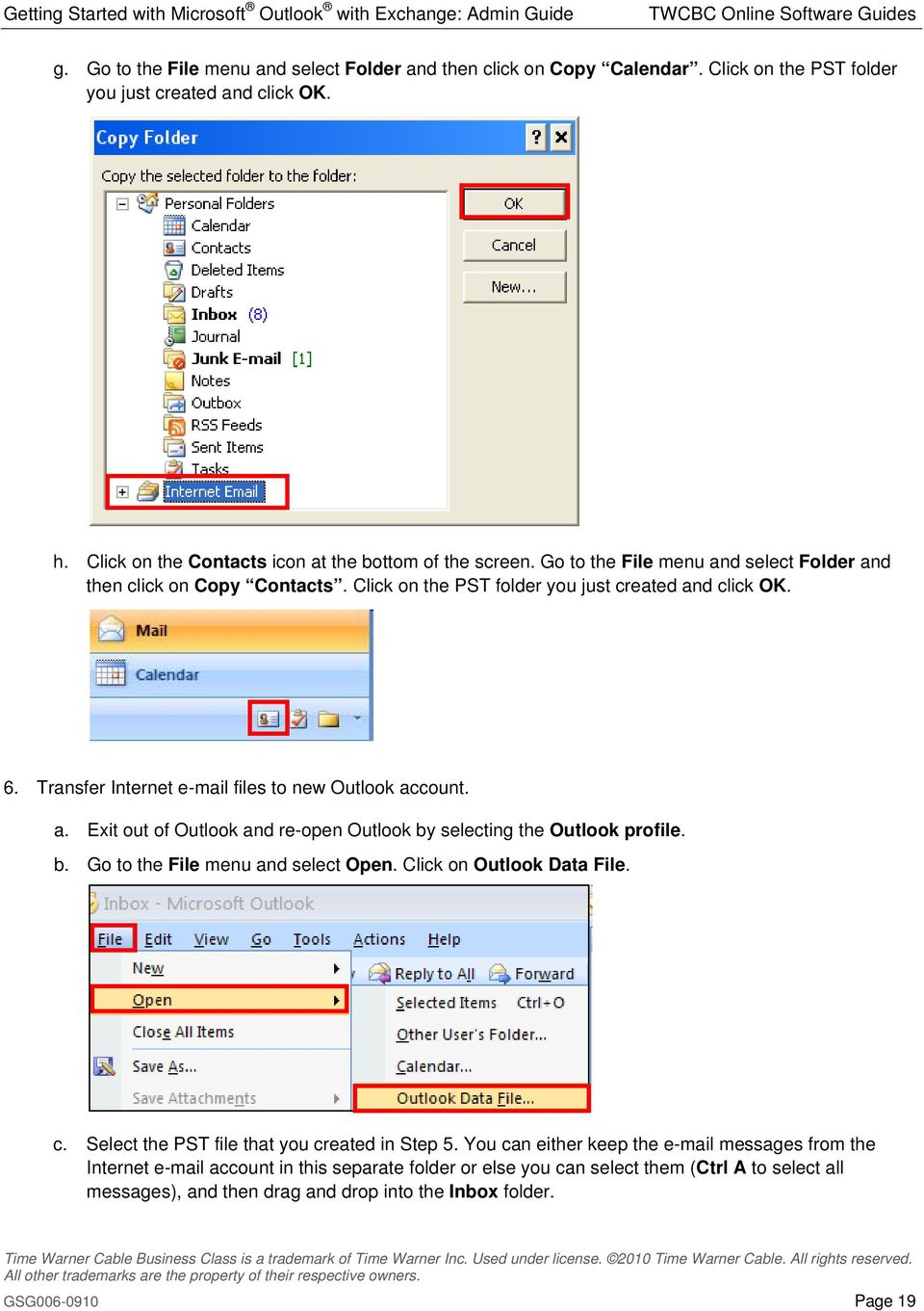 b. Go to the File menu and select Open. Click on Outlook Data File. c. Select the PST file that you created in Step 5.