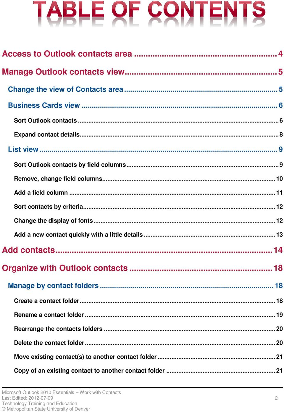 .. 12 Add a new contact quickly with a little details... 13 Add contacts... 14 Organize with Outlook contacts... 18 Manage by contact folders... 18 Create a contact folder.
