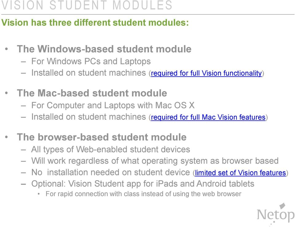 Vision features) The browser-based student module All types of Web-enabled student devices Will work regardless of what operating system as browser based No installation