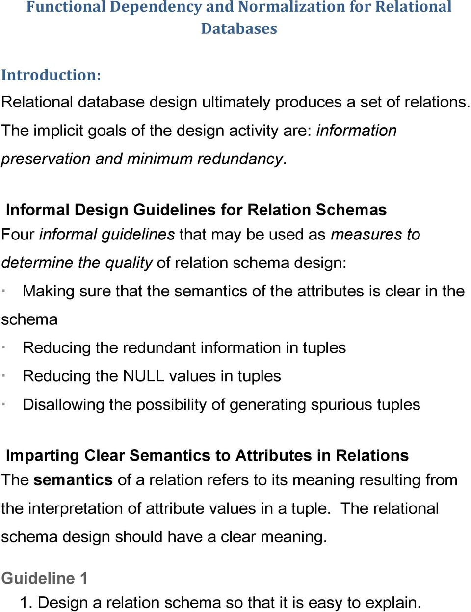 Informal Design Guidelines for Relation Schemas Four informal guidelines that may be used as measures to determine the quality of relation schema design: Making sure that the semantics of the