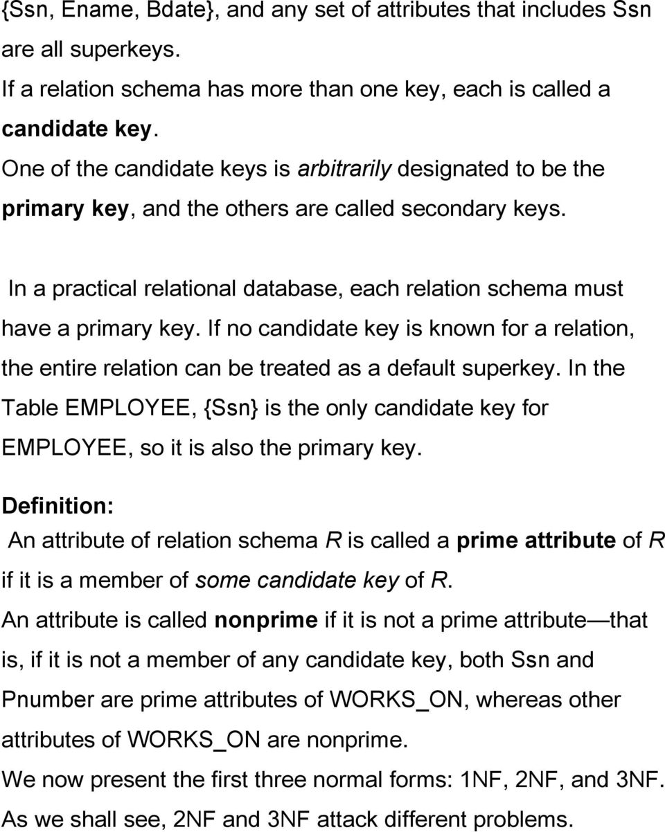 If no candidate key is known for a relation, the entire relation can be treated as a default superkey.