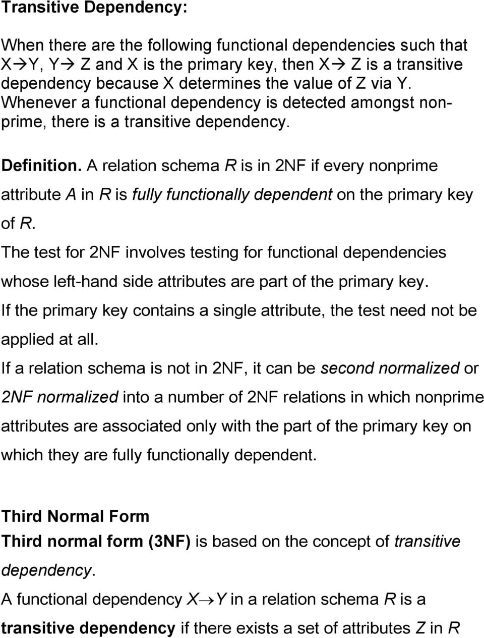 A relation schema R is in 2NF if every nonprime attribute A in R is fully functionally dependent on the primary key of R.