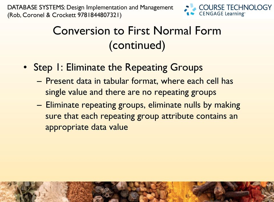 single value and there are no repeating groups Eliminate repeating groups, eliminate