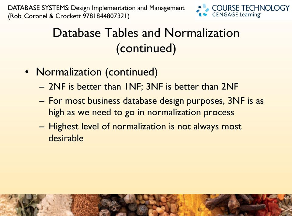 NF For most business database design purposes, 3NF is as high as we need to go
