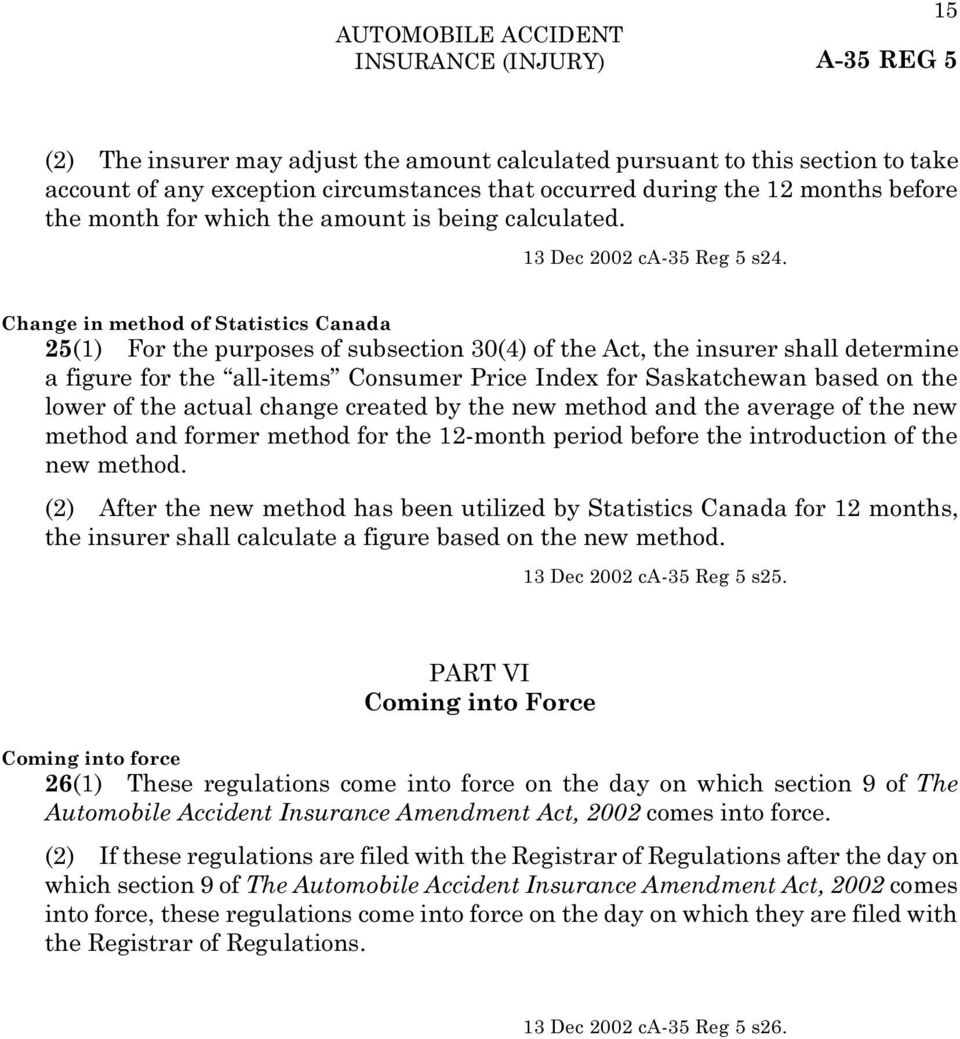 Change in method of Statistics Canada 25(1) For the purposes of subsection 30(4) of the Act, the insurer shall determine a figure for the all-items Consumer Price Index for Saskatchewan based on the