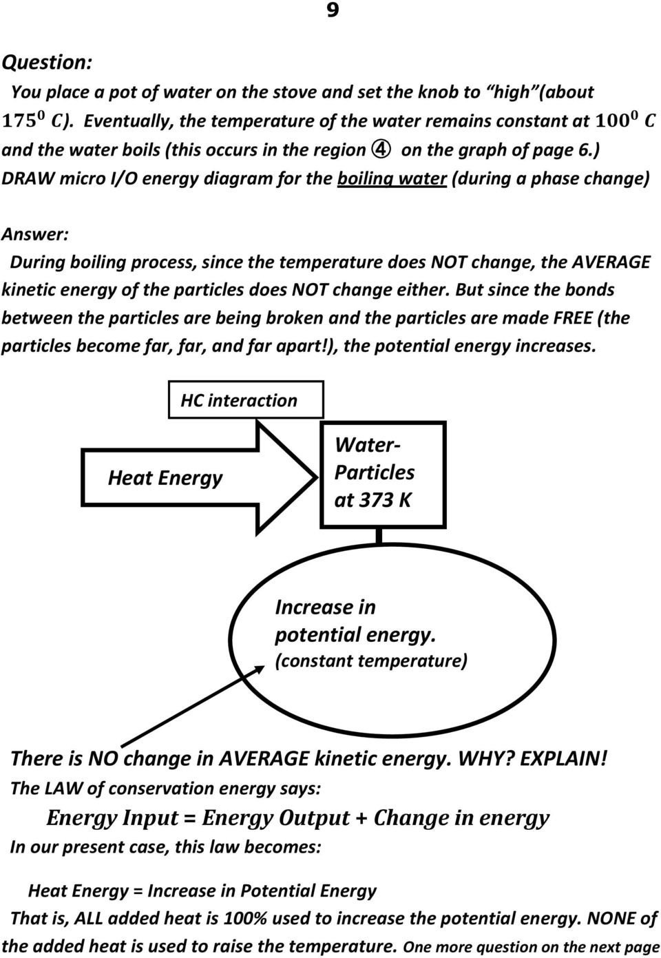 ) DRAW micro I/O energy diagram for the boiling water (during a phase change) Answer: During boiling process, since the temperature does NOT change, the AVERAGE kinetic energy of the particles does