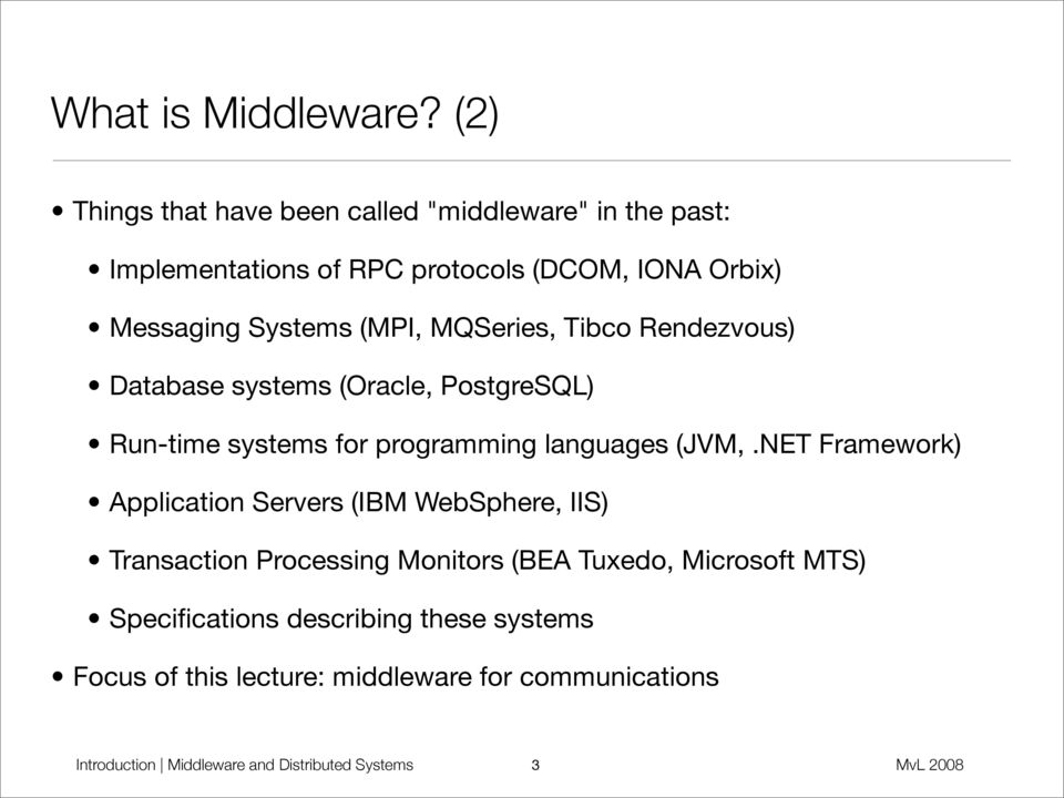 (MPI, MQSeries, Tibco Rendezvous) Database systems (Oracle, PostgreSQL) Run-time systems for programming languages (JVM,.