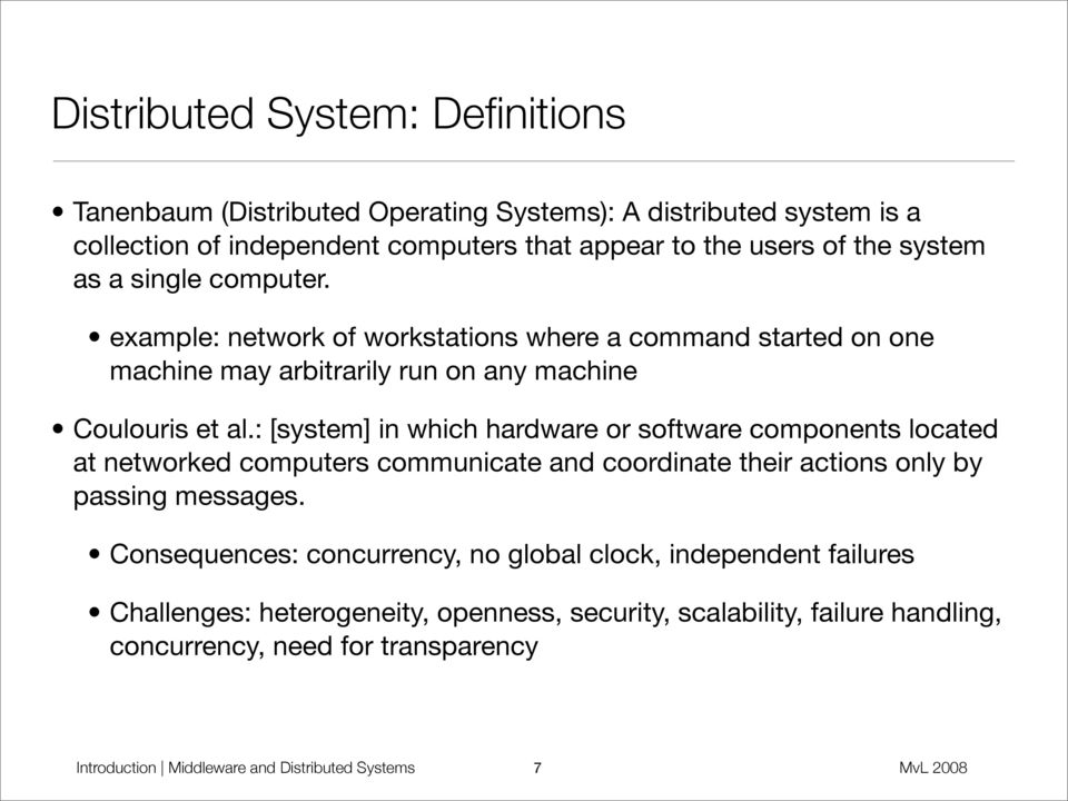 : [system] in which hardware or software components located at networked computers communicate and coordinate their actions only by passing messages.