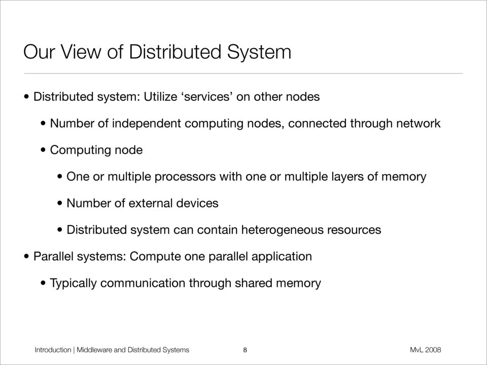 of memory Number of external devices Distributed system can contain heterogeneous resources Parallel systems: