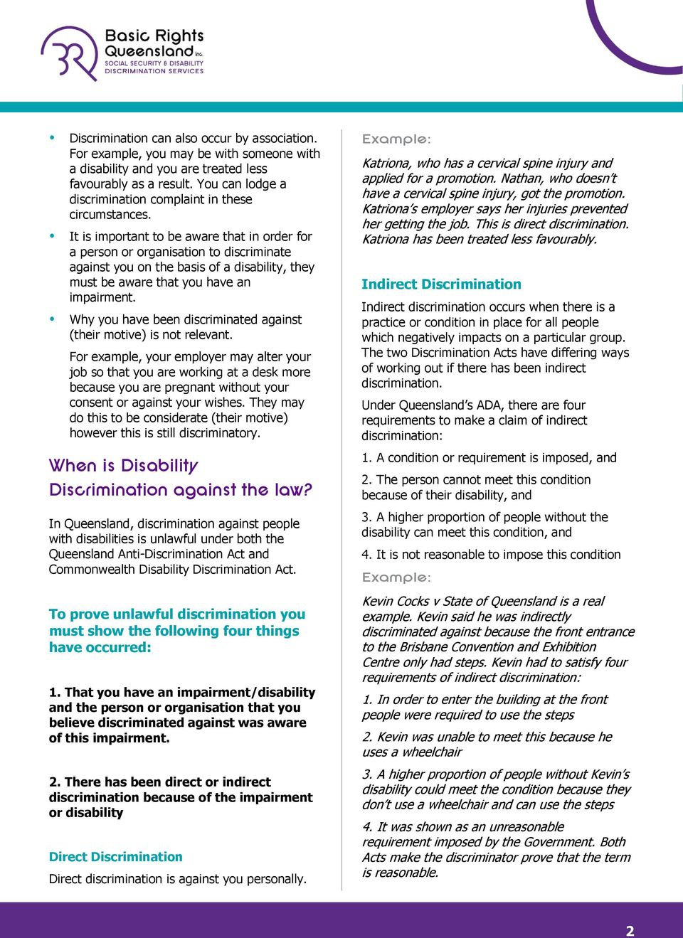 It is important to be aware that in order for a person or organisation to discriminate against you on the basis of a disability, they must be aware that you have an Why you have been discriminated
