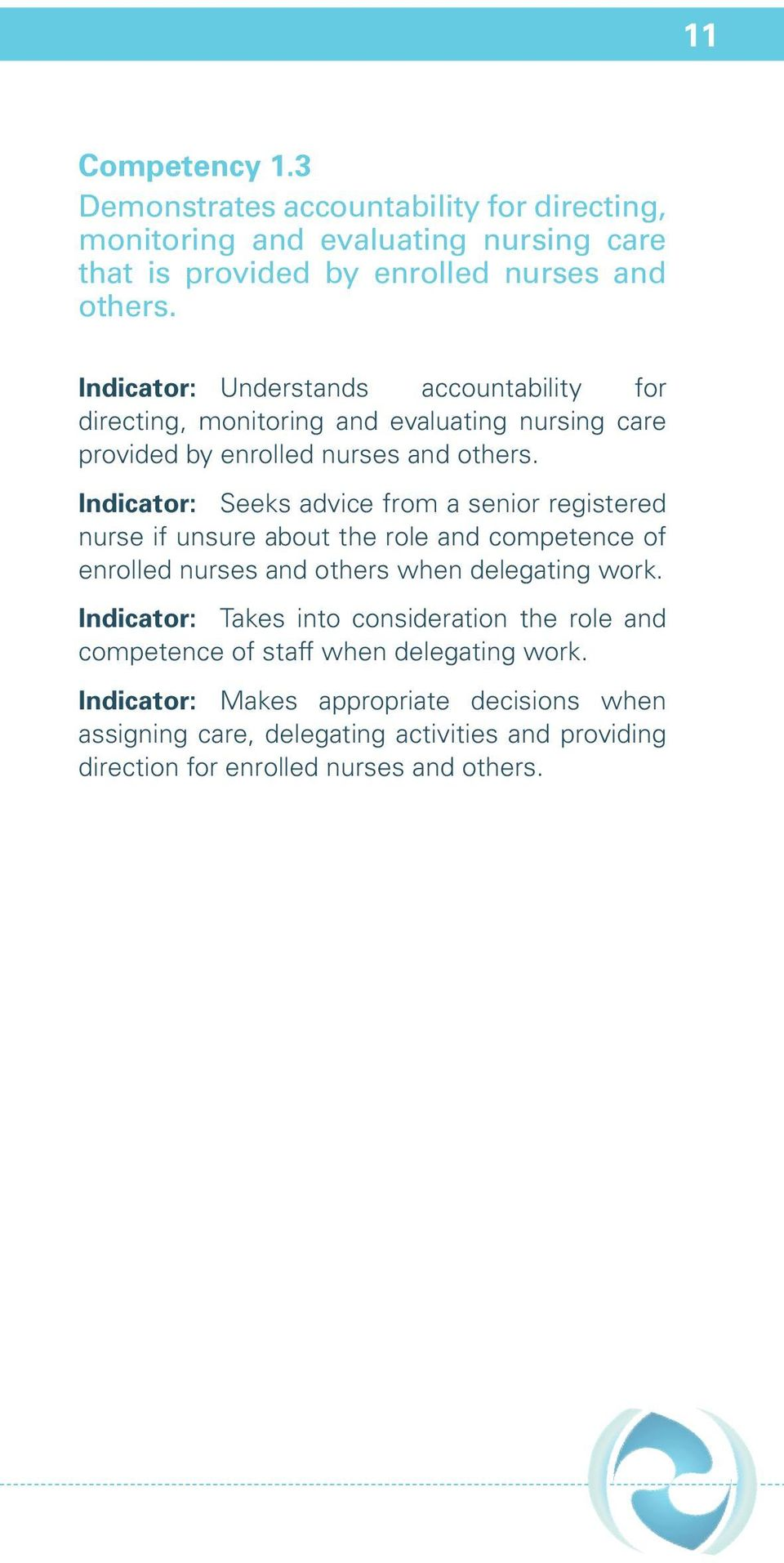 Indicator: Seeks advice from a senior registered nurse if unsure about the role and competence of enrolled nurses and others when delegating work.