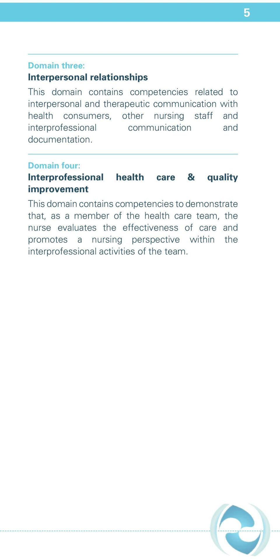 Domain four: Interprofessional health care & quality improvement This domain contains competencies to demonstrate that, as a