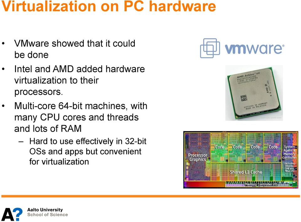 Multi-core 64-bit machines, with many CPU cores and threads and lots of