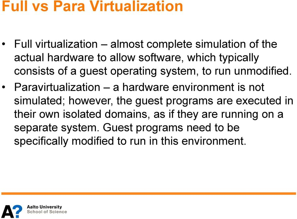 Paravirtualization a hardware environment is not simulated; however, the guest programs are executed in their
