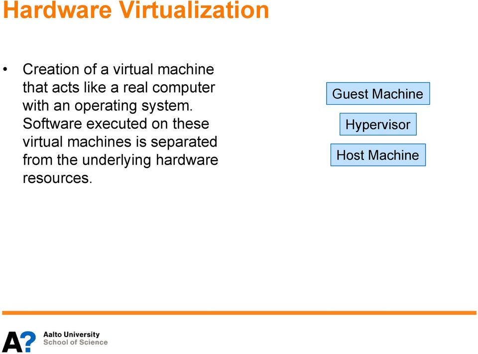 Software executed on these virtual machines is separated from