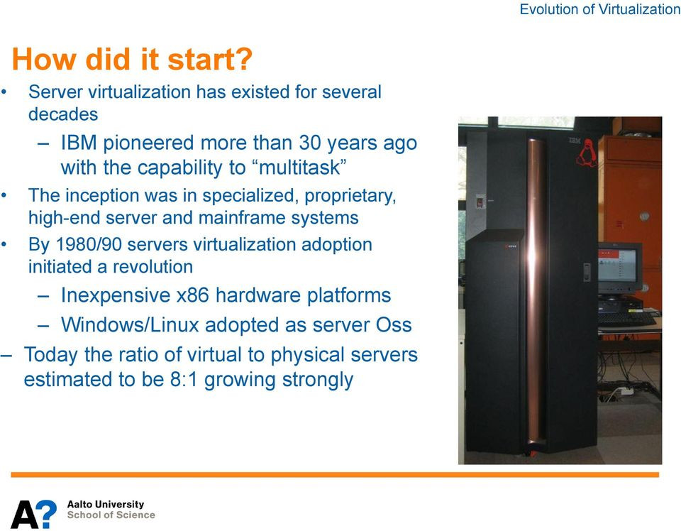multitask The inception was in specialized, proprietary, high-end server and mainframe systems By 1980/90 servers