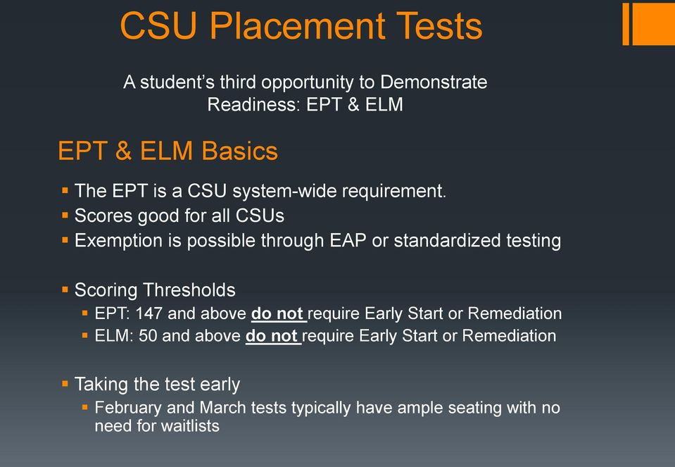 Scores good for all CSUs Exemption is possible through EAP or standardized testing Scoring Thresholds EPT: 147 and