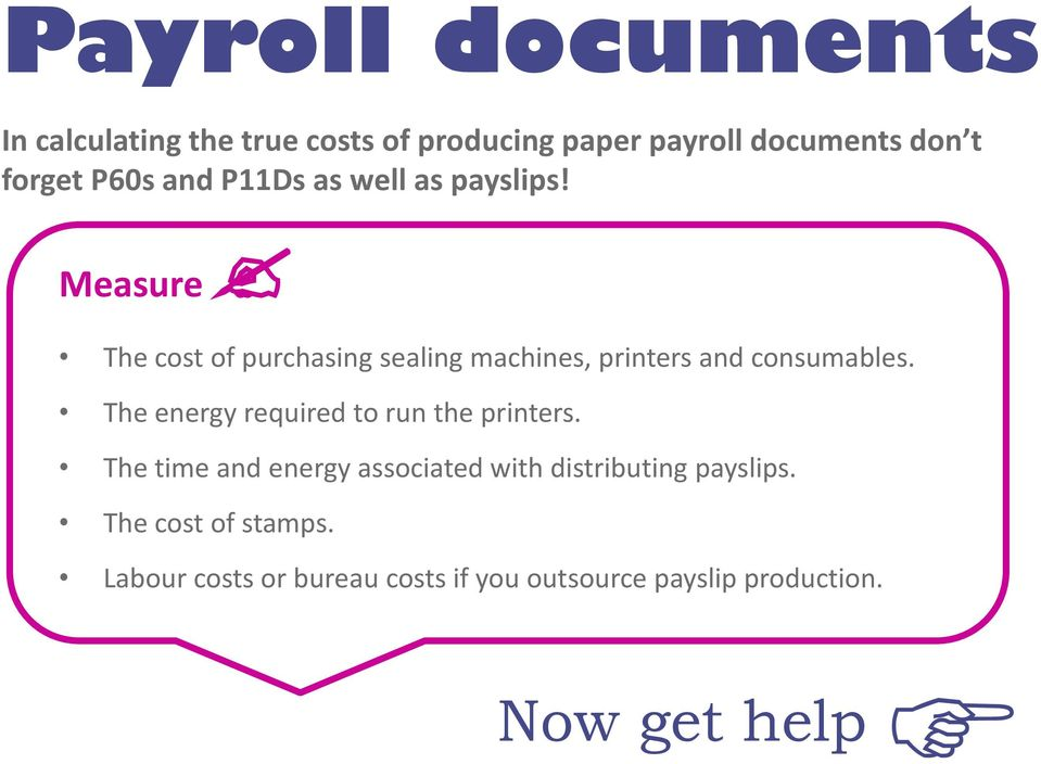 Measure The cost of purchasing sealing machines, printers and consumables.