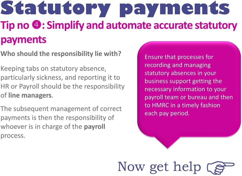 The subsequent management of correct payments is then the responsibility of whoever is in charge of the payroll process.