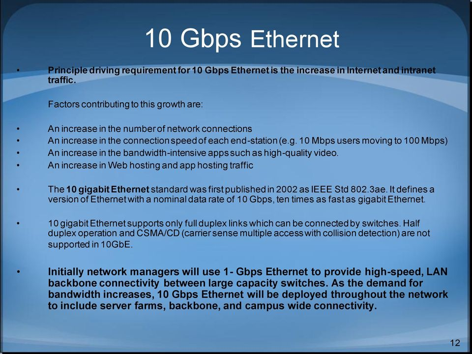 An increase in Web hosting and app hosting traffic The 10 gigabit Ethernet standard was first published in 2002 as IEEE Std 802.3ae.