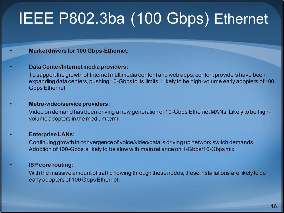 expanding data centers, pushing 10-Gbps to its limits. Likely to be high-volume early adopters of 100 Gbps Ethernet.