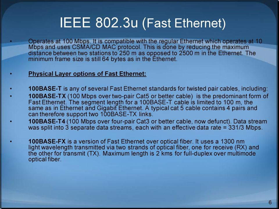 Physical Layer options of Fast Ethernet: 100BASE-T is any of several Fast Ethernet standards for twisted pair cables, including: 100BASE-TX (100 Mbps over two-pair Cat5 or better cable) is the