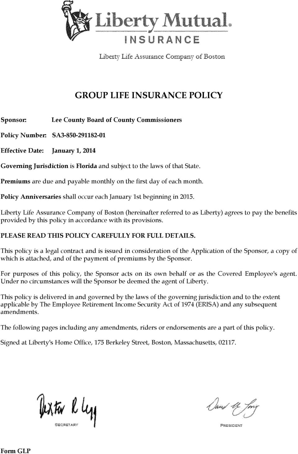 Liberty Life Assurance Company of Boston (hereinafter referred to as Liberty) agrees to pay the benefits provided by this policy in accordance with its provisions.