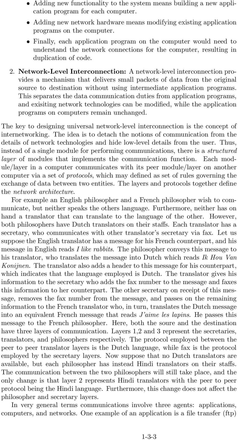 Network-Level Interconnection: A network-level interconnection provides a mechanism that delivers small packets of data from the original source to destination without using intermediate application