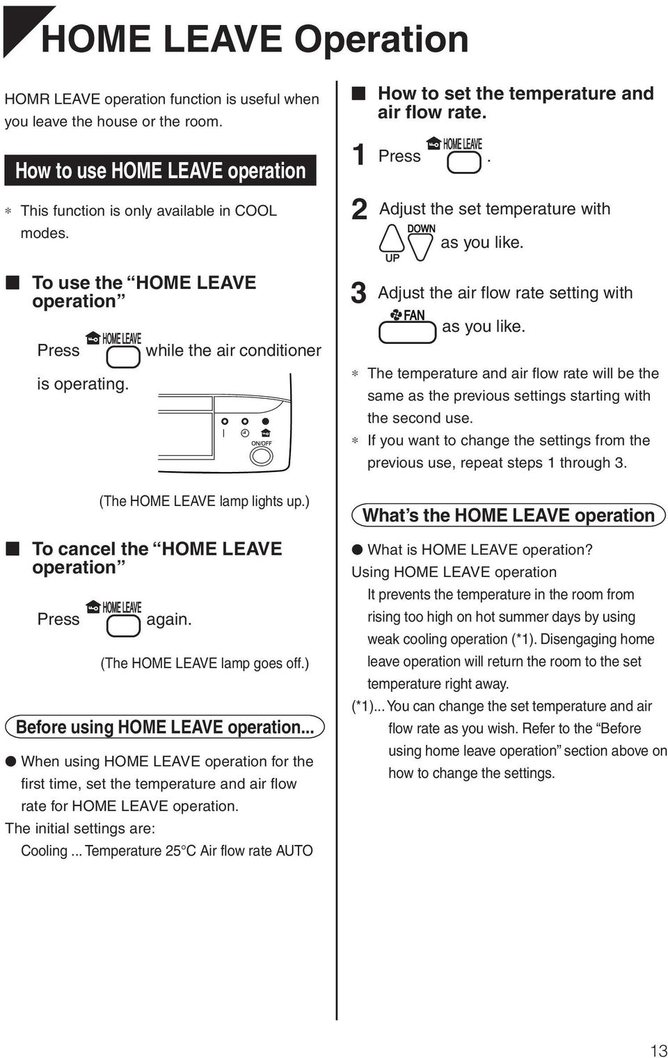 ) Before using HOME LEAVE operation... When using HOME LEAVE operation for the first time, set the temperature and air flow rate for HOME LEAVE operation. The initial settings are: Cooling.