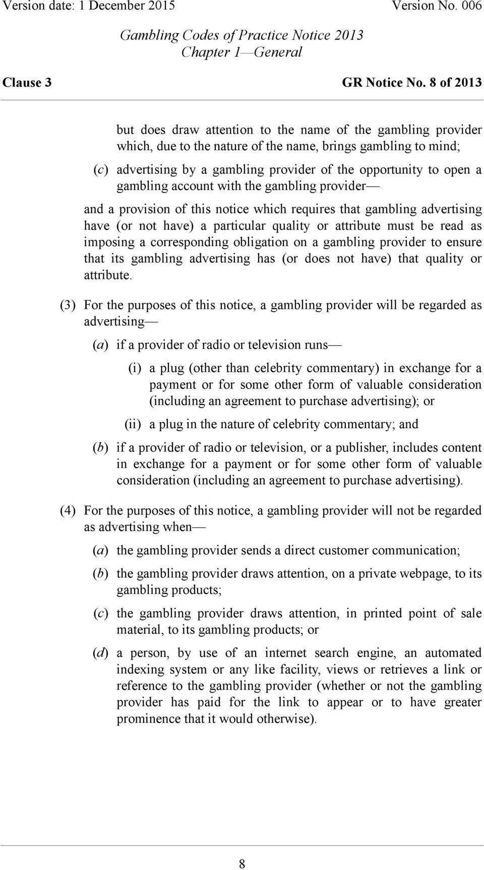 a gambling account with the gambling provider and a provision of this notice which requires that gambling advertising have (or not have) a particular quality or attribute must be read as imposing a